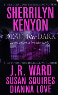 DEAD AFTER DARK by Sherrilyn Kenyon, J. R. Ward, Susan Squires, and Dianne Love